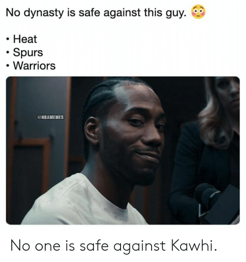 Nbamemes: No dynasty is safe against this guy.  Heat  Spurs  Warriors  @NBAMEMES No one is safe against Kawhi.