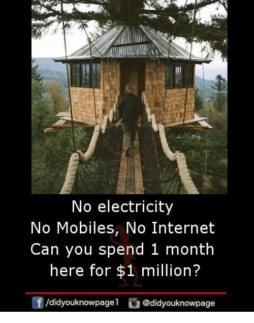Internet, Memes, and 🤖: No electricity  No Mobiles, No Internet  Can you spend 1 month  here for $1 million?  /didyouknowpagel @didyouknowpage  団