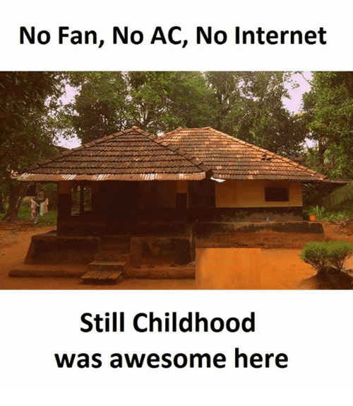 No Ac: No Fan, No AC, No Internet  Still Childhood  was awesome here