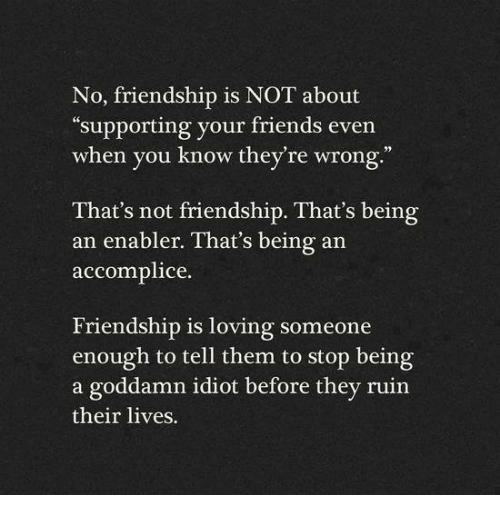 No Friendship Is NOT About Supporting Your Friends Even