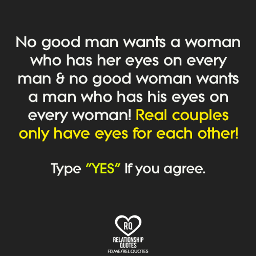 No Good Man Wants A Woman Who Has Her Eyes On Every Man No Good