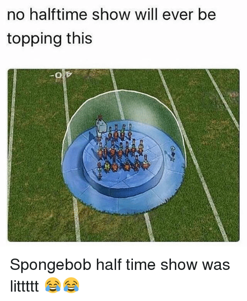 Memes, SpongeBob, and Time: no halftime show will ever be  topping this  iti Spongebob half time show was littttt 😂😂