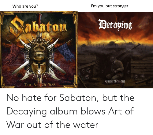 sabaton: No hate for Sabaton, but the Decaying album blows Art of War out of the water