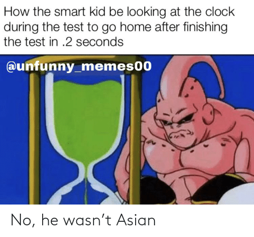Asian: No, he wasn't Asian