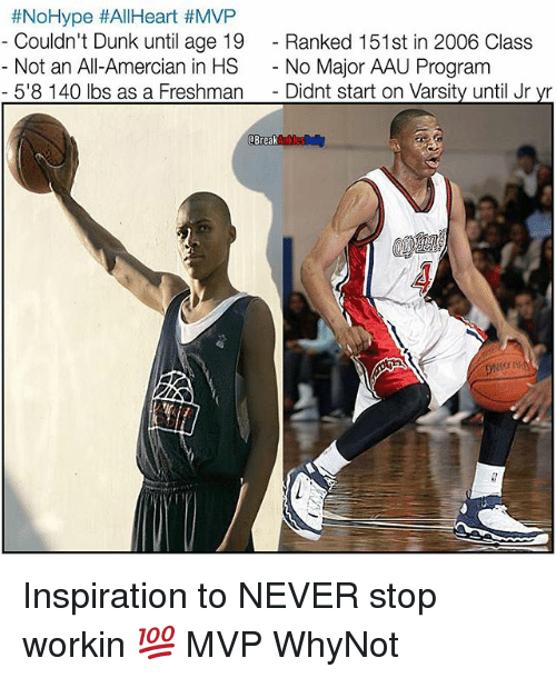 Dunk, Hype, and Memes:  #No Hype #AllHeart #MVP  Couldn't Dunk until age 19  Ranked 151st in 2006 Class  Not an All-Amercian in HS  No Major AAU Program  5'8 140 lbs as a Freshman  Didnt start on Varsity until Jr yr  dBreak Inspiration to NEVER stop workin 💯 MVP WhyNot