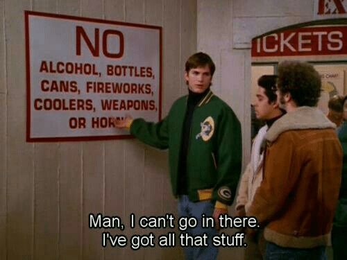 Cans: NO  İCKETS  ALCOHOL, BOTTLES  CANS, FIREWORKS  COOLERS, WEAPONS  OR HOR  Man, I can't go in there.  I've got all that stuf