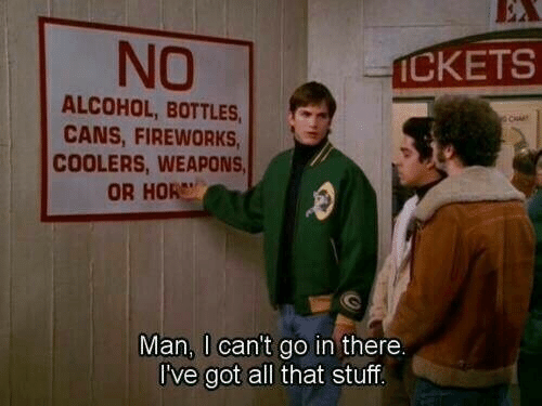 hor: NO  ICKETS  ALCOHOL, BOTTLES  CANS, FIREWORKS  COOLERS, WEAPONS  OR HOR  Man, I can't go in there.  I've got all that stuff