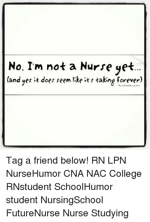 Memes, 🤖, and Yes: No. I'm not a Nurse yet...  (and yes it does seem like it's taken forever) Tag a friend below! RN LPN NurseHumor CNA NAC College RNstudent SchoolHumor student NursingSchool FutureNurse Nurse Studying