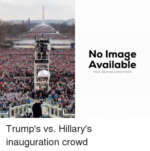 Trump Vs Hillary: No Image  Available  sta: a proud conservative Trump's vs. Hillary's inauguration crowd