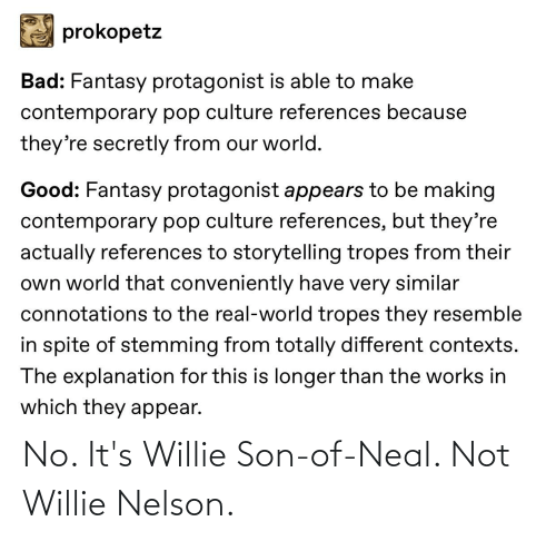 willie: No. It's Willie Son-of-Neal. Not Willie Nelson.