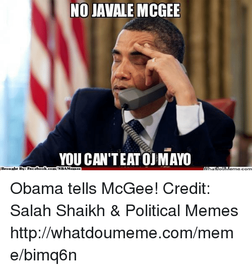 Meme, Memes, and Nba: NO JAVALE MCGEE  YOU CAN TEATOJMAYO  Brought Face  book  com/NBAMennes Obama tells McGee! Credit: Salah Shaikh & Political Memes  http://whatdoumeme.com/meme/bimq6n