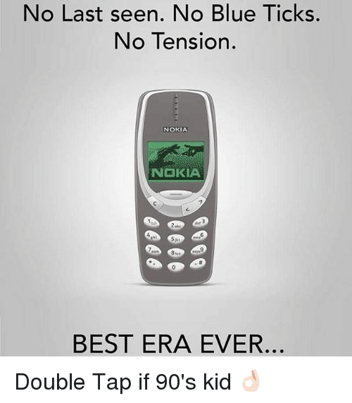 Best, Blue, and Dekh Bhai: No Last seen. No Blue Ticks.  No Tension  NOKIA  NOKIA  BEST ERA EVER. Double Tap if 90's kid 👌🏻