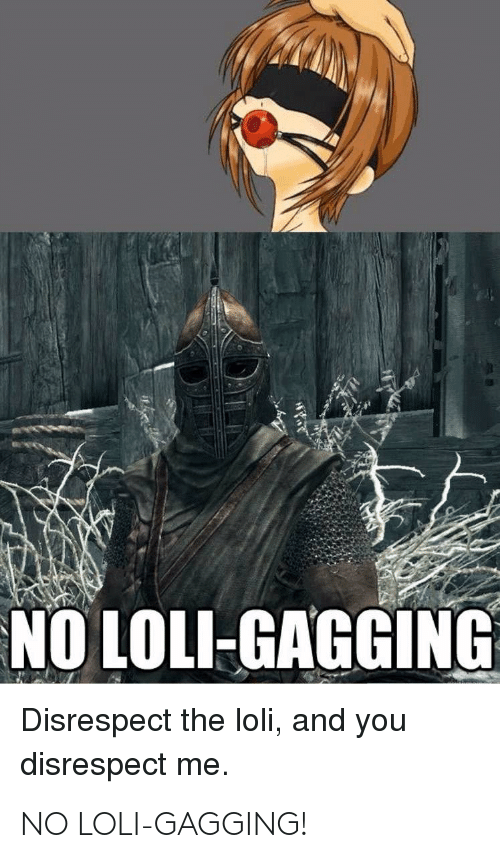 gagging: NO LOLI-GAGGING!
