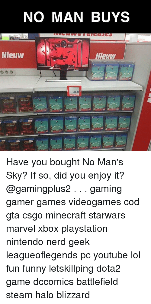 Funny, Halo, and Lol: NO MAN BUYS  Nieuw  Nieuw  33.95 Have you bought No Man's Sky? If so, did you enjoy it? @gamingplus2 . . . gaming gamer games videogames cod gta csgo minecraft starwars marvel xbox playstation nintendo nerd geek leagueoflegends pc youtube lol fun funny letskillping dota2 game dccomics battlefield steam halo blizzard
