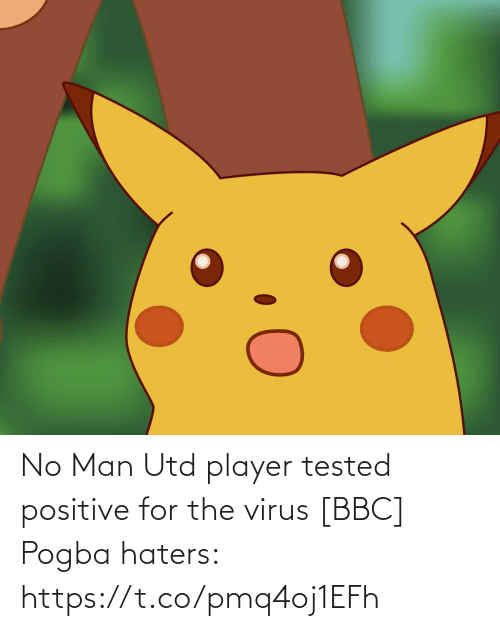 utd: No Man Utd player tested positive for the virus [BBC]  Pogba haters: https://t.co/pmq4oj1EFh