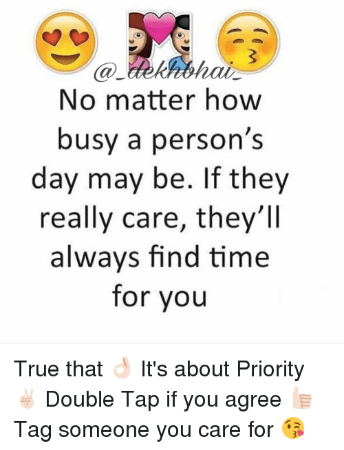 Dekh Bhai and International: No matter how  busy a person's  day may be. If they  really care, they'll  always find time  for you True that 👌🏻 It's about Priority ✌🏻️ Double Tap if you agree 👍🏻 Tag someone you care for 😘