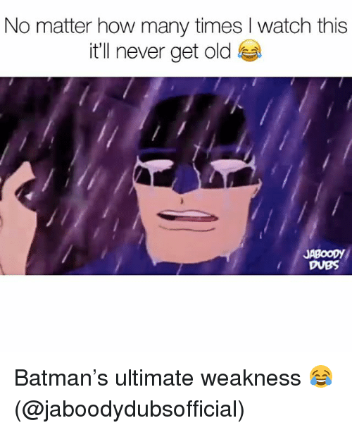 Batman, How Many Times, and Watch: No matter how many times I watch this  it'll never get old  DUBS Batman's ultimate weakness 😂 (@jaboodydubsofficial)