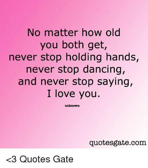 stop dancing: No matter how old  you both get,  never stop holding hands,  never stop dancing,  and never stop saying,  I love you.  quotesgate.com <3 Quotes Gate