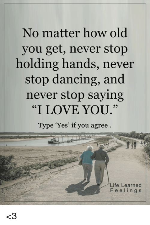 """stop dancing: No matter how old  you get, never stop  holding hands, never  stop dancing, and  never stop saying  """"I LOVE YOU  Type 'Yes' if you agree  Life Learned  F e e l i n g s <3"""