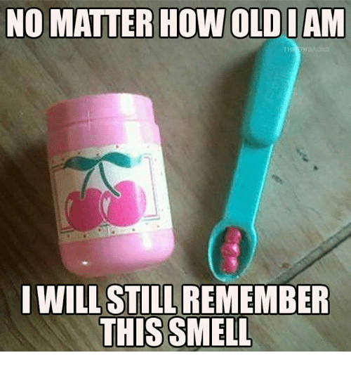 Memes, Smell, and 🤖: NO MATTER HOW OLDIAM  WILL STILL REMEMBER  THIS SMELL