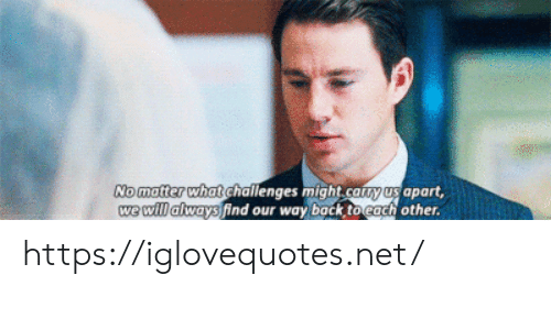Challenges: No matter what challenges might.cany us apart,  we will always find our way back to each other. https://iglovequotes.net/