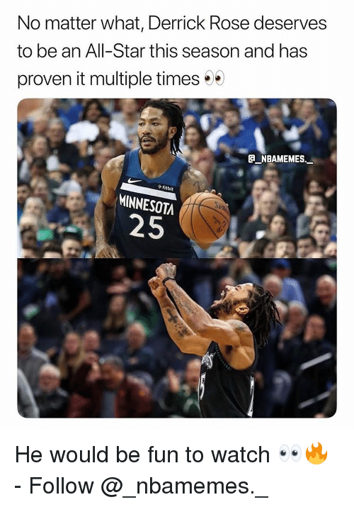 Derrick Rose: No matter what, Derrick Rose deserves  to be an All-Star this season and has  proven it multiple times  fitbit  MINNESOTA  25 He would be fun to watch 👀🔥 - Follow @_nbamemes._