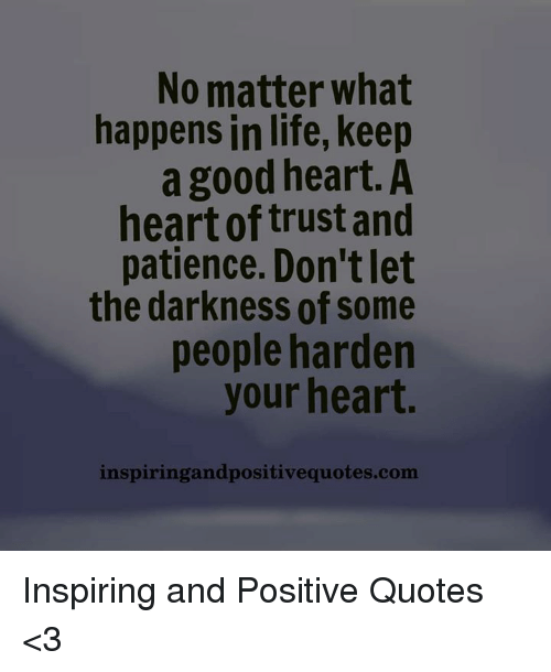 Good Heart Quotes: No Matter What Happens In Life Keep A Good Heart A Heart