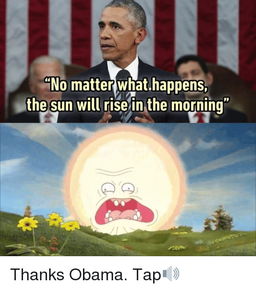 """Dank, Obama, and Taps: """"No matter what happens  the Sun will rise in the morning Thanks Obama. Tap🔊"""