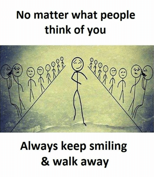 Think, You, and What: No matter what people  think of you  Always keep smiling  & walk away