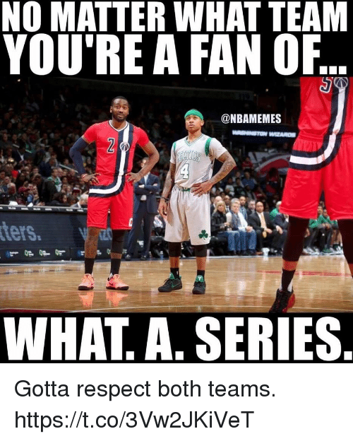 Memes, Respect, and 🤖: NO MATTER WHAT TEAM  YOU'RE A FAN OF  @NBAMEMES  ters,  WHAT A. SERIES Gotta respect both teams. https://t.co/3Vw2JKiVeT