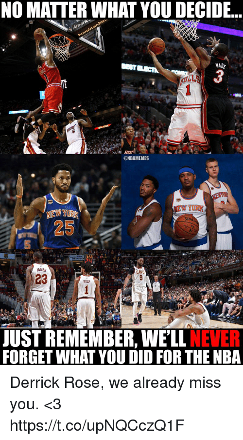 Cavs, Derrick Rose, and Memes: NO MATTER WHAT YOU DECIDE...  NADE  3  @NBAMEMES  AMES  CAVS  23  ROSE  JUST REMEMBER, WE'LL NEVER  FORGET WHAT YOU DID FOR THE NBA Derrick Rose, we already miss you. <3 https://t.co/upNQCczQ1F