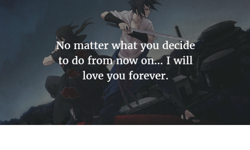 Love, Memes, and Forever: No matter what you decide  to do from now on.. I will  love you forever.