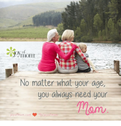 Memes, Moms, and Yo: No matter what your age  you always need your  joy of mom.com  yo mom