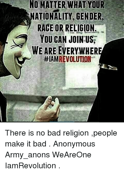 religion makes people bad Every religion has good people every religion has bad people that's the human  race for you just because i don't believe in anything doesn't.