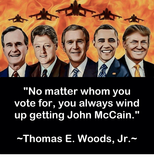 """Dank, John McCain, and 🤖: """"No matter whom you  vote for, you always wind  up getting John McCain.""""  ~Thomas E. Woods, Jr.-"""