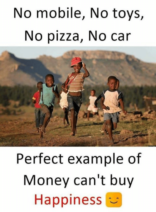 Money Cant Buy: No mobile, No toys,  No pizza, No car  Perfect example of  Money can't buy  Happiness