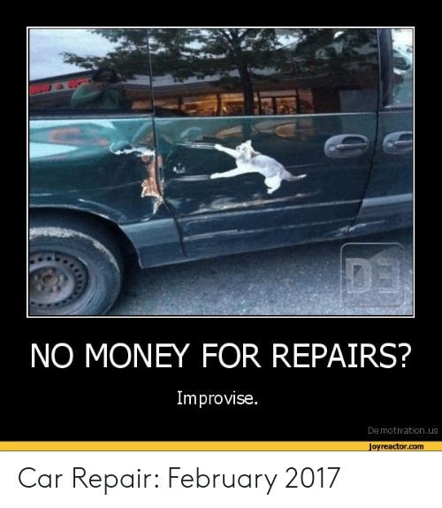 Car Repair Meme: NO MONEY FOR REPAIRS?  Improvise.  Demotivation.us  jovreactor.com Car Repair: February 2017