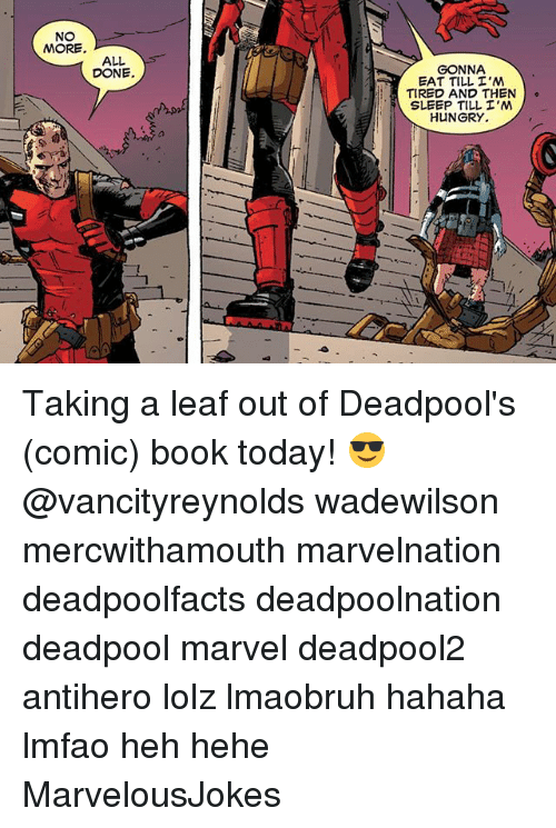 Hungryness: NO  MORE  ALL.  DONE.  GONNA  EAT TILL I'M  TIRED AND THEN  o  SLEEP TILL I'M  HUNGRY. Taking a leaf out of Deadpool's (comic) book today! 😎 @vancityreynolds wadewilson mercwithamouth marvelnation deadpoolfacts deadpoolnation deadpool marvel deadpool2 antihero lolz lmaobruh hahaha lmfao heh hehe MarvelousJokes