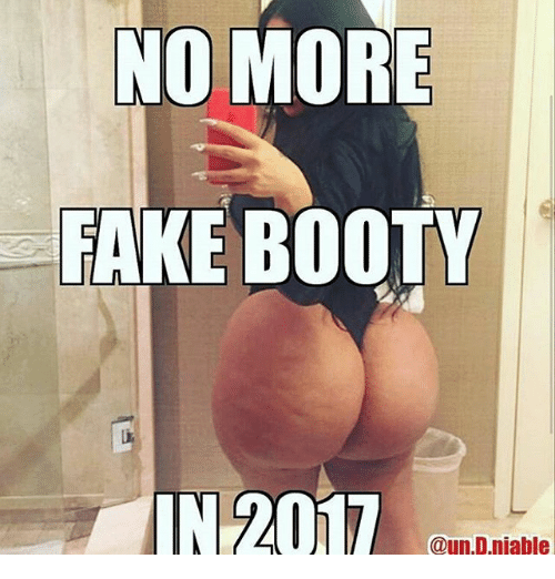 Booty, Memes, and 🤖: NO MORE  FAKE BOOTY  IN 2017  @un.Dniable
