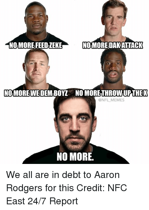 nfc east: NO MORE FEEDZEKE  NOMOREDAKATTACK  NOMORE WE DEM BOYZ NO MORETHROWUPTHEX  ONFL MEMES  NO MORE. We all are in debt to Aaron Rodgers for this Credit: NFC East 24/7 Report