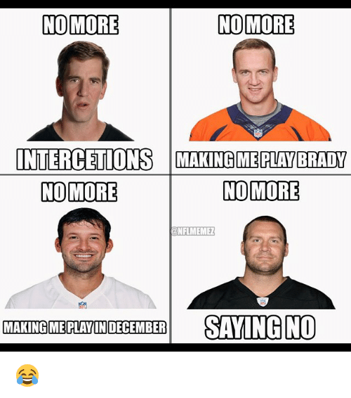 NFL: NO MORE  NO MORE  INTERCETIONSS MAKING MERLAY BRADY  NO MORE  NO MORE  SAYING NO  MAKING MEPLAYINDECEMBER 😂