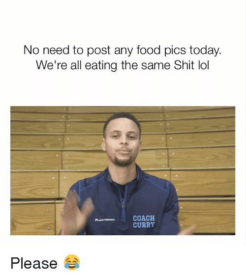 Dank, Food, and Lol: No need to post any food pics today.  We're all eating the same Shit lol  COACH  CURRY Please 😂
