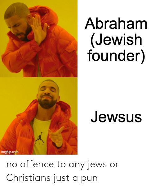 a pun: no offence to any jews or Christians just a pun
