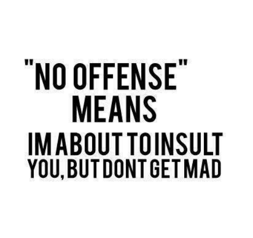 "Memes, 🤖, and Means: ""NO OFFENSE  MEANS  IMABOUT TOINSULT  YOU,BUTDONTGETMAD"