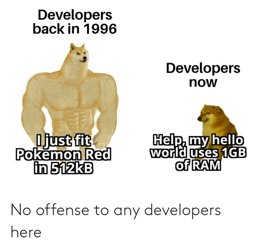 Any: No offense to any developers here