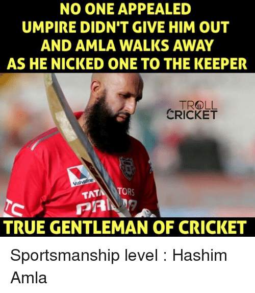 True Gentleman: NO ONE APPEALED  UMPIRE DIDN'T GIVE HIM OUT  AND AMLA WALKS AWAY  AS HE NICKED ONE TO THE KEEPER  TROLL  CRICKET  Valvoline  TAT  TO  TRUE GENTLEMAN OF CRICKET Sportsmanship level : Hashim Amla