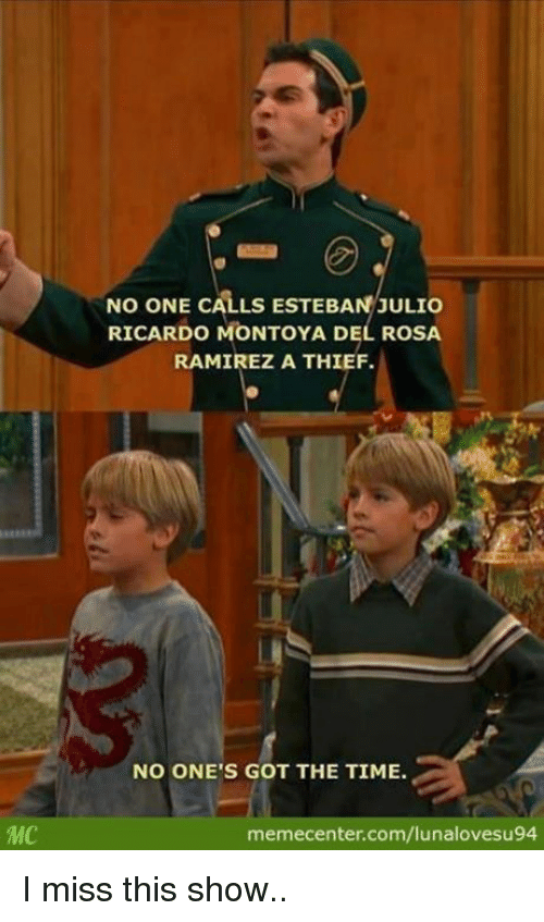 Esteban Julio: NO ONE CALLS ESTEBAN JULIO  RICARDO MONTOYA DEL ROSA  RAMIREZ A THIEF.  NO ONE'S GOT THE TIME.  memecenter.com/lunalovesu94 I miss this show..