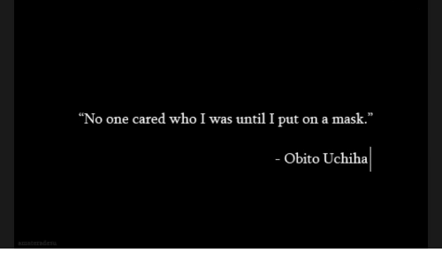 "Uchiha: ""No one cared who I was until I put on a mask.""  - Obito Uchiha"