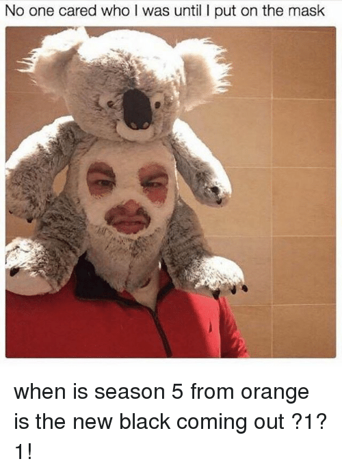 Orange Is the New Black: No one cared who l was until l put on the mask when is season 5 from orange is the new black coming out ?1?1!
