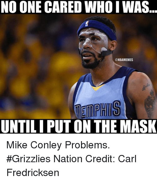 mike conley: NO ONE CARED WHOIWAS...  @NBAMEMES  UNTILIPUT ON THE MASK Mike Conley Problems. #Grizzlies Nation Credit: Carl Fredricksen